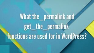 What the_permalink and get_the_permalink functions are used for in WordPress?